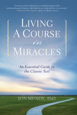 Living a Course in Miracles: An Essential Guide to the Classic Text 9781402778605