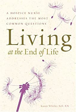 Living at the End of Life: A Hospice Nurse Addresses the Most Common Questions 9781402768385