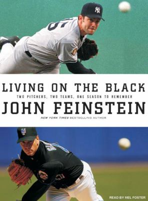 Living on the Black: Two Pitchers, Two Teams, One Season to Remember 9781400157495