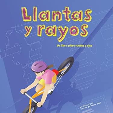 Llantas y Rayos: Un Libro Sobre Ruedas y Ejes = Llantas y Rayos 9781404832350