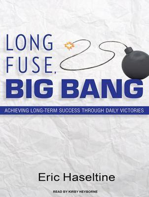 Long Fuse, Big Bang: Achieving Long-Term Success Through Daily Victories 9781400167678