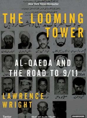 The Looming Tower: Al-Qaeda and the Road to 9/11 9781400103058