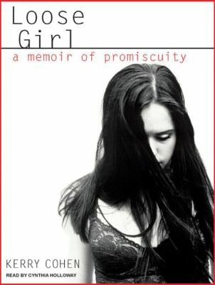 Loose Girl: A Memoir of Promiscuity 9781400106707