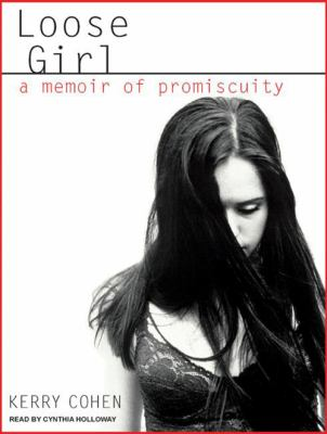 Loose Girl: A Memoir of Promiscuity 9781400156702