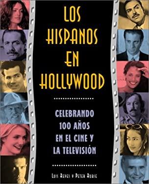 Los Hispanos En Hollywood: Celebrando Cien AAOS En El Cine y La Televisia3n 9781400000067