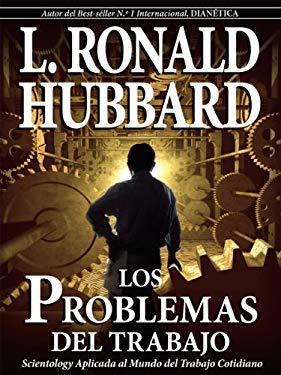 Los Problemas del Trabajo: Scientology Aplicada al Mundo del Trabajo Cotidiano 9781403151841