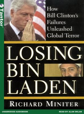Losing Bin Laden: How Bill Clinton's Failures Unleashed Global Terror 9781400151073