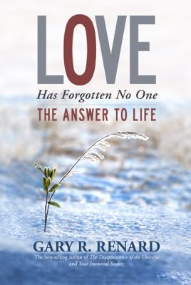 Love Has Forgotten No One: The Answer to Life 9781401917234