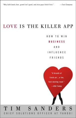 Love Is the Killer App: How to Win Business and Influence Friends 9781400046836