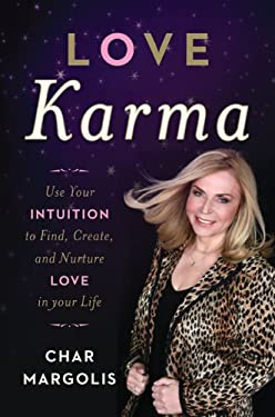 Love Karma: Use Your Intuition to Find, Create, and Nurture Love in Your Life 9781402786631