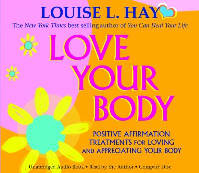 Love Your Body: Positive Affirmation Treatments for Loving and Appreciating Your Body 9781401937423
