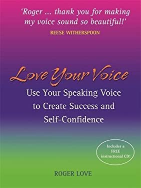 Love Your Voice: Use Your Speaking Voice to Create Success, Self-Confidence, and Star-Like Charisma! [With Instructional CD] 9781401916923