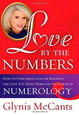 Love by the Numbers: How to Find Great Love or Reignite the Love You Have Through the Power of Numerology 9781402224492