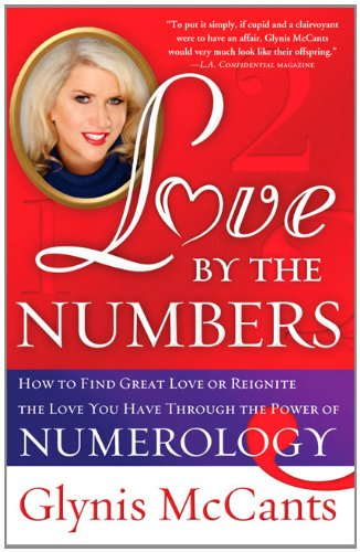 Love by the Numbers: How to Find Great Love or Reignite the Love You Have Through the Power of Numerology 9781402244629