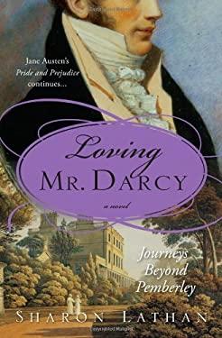 Loving Mr. Darcy : Journeys Beyond Pemberley