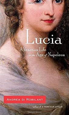 Lucia: A Venetian Life in the Age of Napoleon 9781400044139