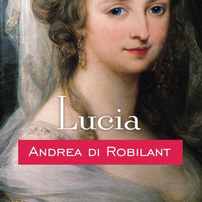 Lucia: A Venetian Life in the Age of Napoleon 9781400157051