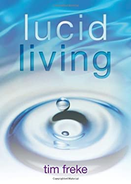 Lucid Living: A Book You Can Read in One Hour That Will Turn Your World Inside Out 9781401920401