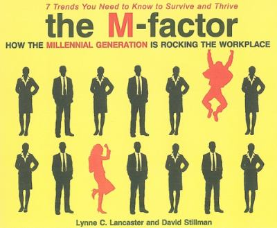 M-Factor: How the Millennial Generation Is Rocking the Workplace: 7 Trends You Need to Know to Survive and Thrive 9781400116676