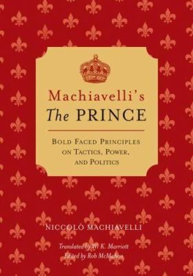 Machiavelli's the Prince: Bold-Faced Principles on Tactics, Power, and Politics 9781402755033
