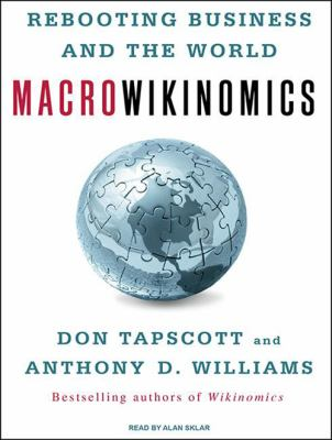 Macrowikinomics: Rebooting Business and the World 9781400117307