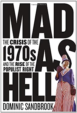 Mad as Hell: The Crisis of the 1970s and the Rise of the Populist Right 9781400042623