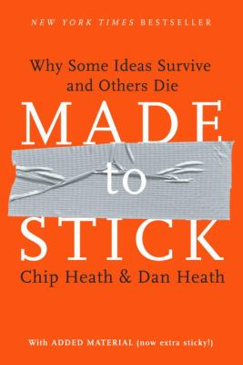 Made to Stick: Why Some Ideas Survive and Others Die 9781400064281