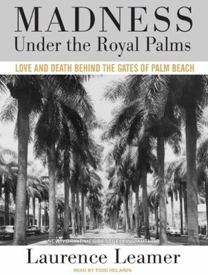 Madness Under the Royal Palms: Love and Death Behind the Gates of Palm Beach 9781400160716