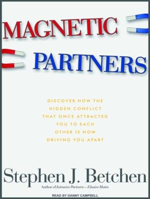 Magnetic Partners: Discover How the Hidden Conflict That Once Attracted You to Each Other Is Now Driving You Apart 9781400166657