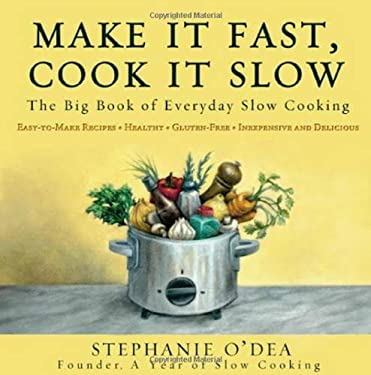 Make It Fast, Cook It Slow: The Big Book of Everyday Slow Cooking 9781401310042