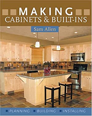 Making Cabinets & Built-Ins: Planning, Building, Installing 9781402730382