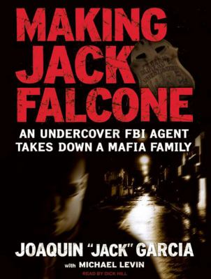 Making Jack Falcone: An Undercover FBI Agent Takes Down a Mafia Family 9781400108725