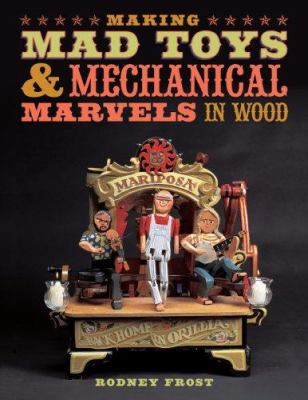 Making Mad Toys & Mechanical Marvels in Wood 9781402748127
