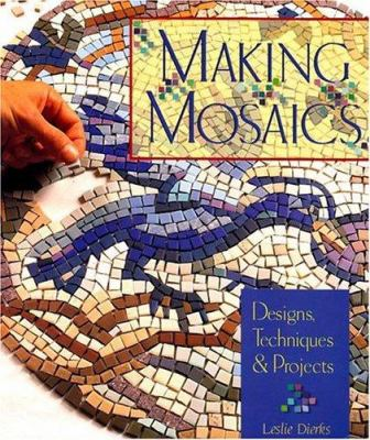 Making Mosaics: Designs, Techniques & Projects 9781402715044