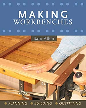 Making Workbenches: Planning, Building, Outfitting 9781402741937