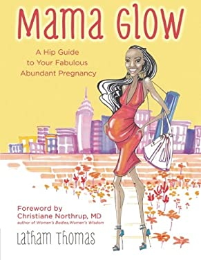Mama Glow: A Guide to Your Fabulous Abundant Pregnancy 9781401939205