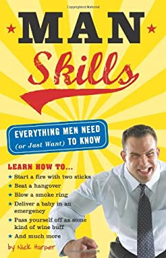 Man Skills: Everything Men Need (or Just Want) to Know 9781402210525