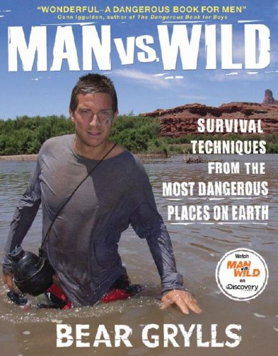 Man Vs. Wild: Survival Techniques from the Most Dangerous Places on Earth 9781401322939