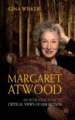 Margaret Atwood: An Introduction to Critical Views of Her Fiction 9781403987129