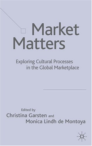 Market Matters: Exploring Cultural Processes in the Global Market Place 9781403917577