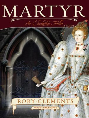 Martyr: An Elizabethan Thriller 9781400160662