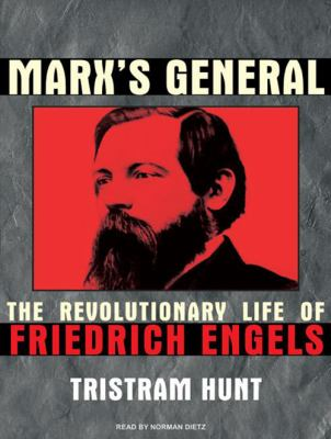 Marx's General: The Revolutionary Life of Friedrich Engels 9781400163724