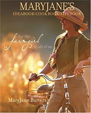 Maryjane's Ideabook, Cookbook, Lifebook: For the Farmgirl in All of Us 9781400080472