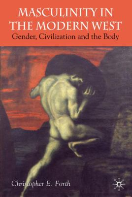 Masculinity in the Modern West: Gender, Civilization and the Body 9781403912411