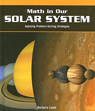 Math in Our Solar System: Applying Problem-Solving Strategies 9781404229365