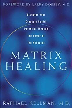 Matrix Healing: Discover Your Greatest Health Potential Through the Power of Kabbalah 9781400048960