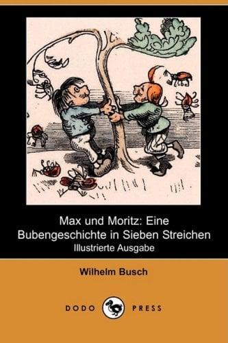 Max Und Moritz: Eine Bubengeschichte in Sieben Streichen (Illustrierte Ausgabe) (Dodo Press) 9781409927242