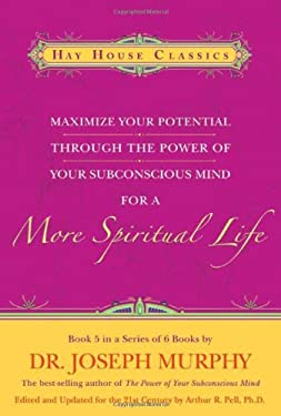 Maximize Your Potential Through the Power of Your Subconscious Mind for a More Spiritual Life: Book 5 9781401912185