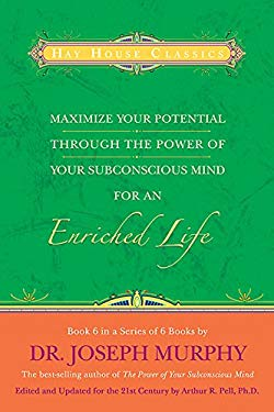 Maximize Your Potential Through the Power of Your Subconscious Mind for an Enriched Life 9781401912192