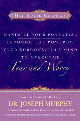 Maximize Your Potential Through the Power of Your Subconscious Mind to Overcome Fear and Worry: Book 1 9781401912147